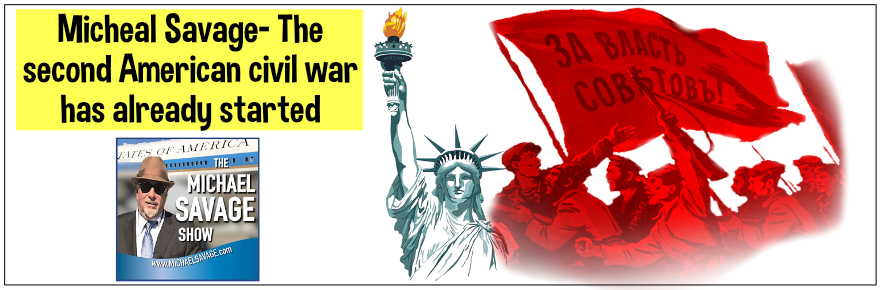 Michael Savage- in the US, the next civil war has already started